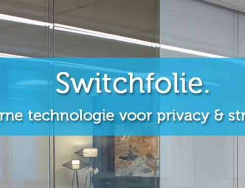 Switchfolie. Privacy als het moet, transparantie als het kan.