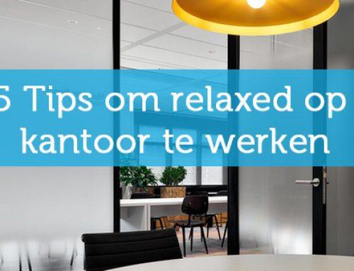 5 Tips om relaxed op kantoor te werken